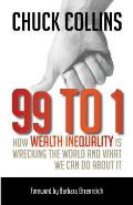 99 to 1 How Wealth Inequality Is Wrecking the World & What We Can Do about It