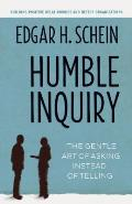 Humble Inquiry The Gentle Art of Asking Instead of Telling