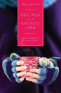 Recipes for a Sacred Life True Stories & a Few Miracles