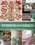 Tending the Garden A Blooming Bouquet of Quilts