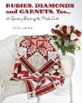 Rubies, Diamond and Garnets, Too ...: A Sparkling Block of the Month Quilt