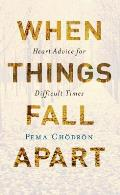 When Things Fall Apart Heart...