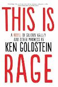 This Is Rage A Novel of Silicon Valley & Other Madness