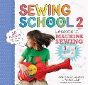 Sewing School 2 Lessons in Machine Sewing 20 Projects Kids Will Love to Make