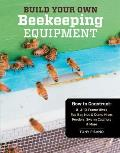 Build Your Own Beekeeping Equipment How to Construct 8 & 10 Frame Hives Top Bar Nuc & Demo Hives Feeders Swarm Catchers & More