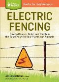 Electric Fencing: How to Choose, Build, and Maintain the Best Fence for Your Plants and Animals. a Storey Basics(r) Title