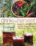 Drink the Harvest Making & Preserving Juices Wines Meads Teas & Ciders