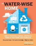 Waterwise Home Low Tech Sustainable Solutions for Conserving Water in Your Home & Landscape