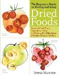Beginners Guide to Making & Using Dried Foods Preserve Fresh Fruits Vegetables Herbs & Meat with a Dehydrator a Kitchen Oven or the Sun