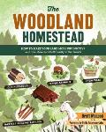 Woodland Homestead How to Make Your Land More Productive & Live More Self Sufficiently in the Woods