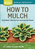 How to Mulch Save Water Feed the Soil & Suppress Weeds a Storey Basics Title
