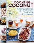 Cooking with Coconut 127 Recipes for Healthy Eating Delicious Uses for Every Form Oil Flour Water Milk Cream Sugar Dried & Shredded