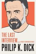 Philip K Dick The Last Interview & Other Conversations
