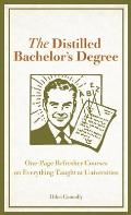 Distilled Bachelors Degree One Page Refresher Courses on Everything Taught at Universities