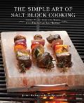 Simple Art of Salt Block Cooking Grill Cure Bake & Serve with Himalayan Salt Blocks