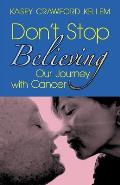 Don't Stop Believing: Our Journey with Cancer
