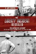 The Liberty incident revealed; the definitive account of the 1967 Israeli attack on the U.S. Navy spy ship