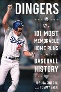 Dingers: The 101 Most Memorable Home Runs in Baseball History