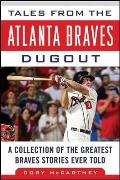 Tales from the Atlanta Braves Dugout: A Collection of the Greatest Braves Stories Ever Told