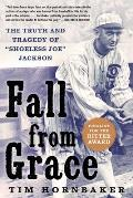 Fall from Grace: The Truth and Tragedy of Shoeless Joe Jackson