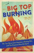 Big Top Burning: The True Story...