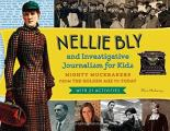Nellie Bly & Investigative Journalism for Kids: Mighty Muckrakers from the Golden Age to Today with 21 Activities