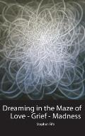 Dreaming in the Maze of Love-Grief-Madness: Poems