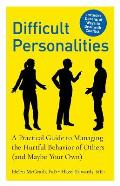 Difficult Personalities A Practical Guide to Managing the Hurtful Behavior of Others & Maybe Your Own