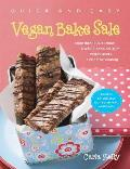 Quick & Easy Vegan Bake Sale More Than 150 Delicious Sweet & Savory Vegan Treats Perfect for Sharing