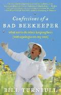 Confessions of a Bad Beekeeper What Not to Do When Keeping Bees with Apologies to My Own