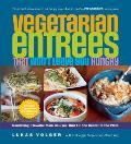 Vegetarian Entrees That Won't Leave You Hungry: Nourishing, Flavorful Main Courses That Fill the Center of the Plate