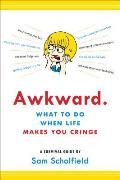 Awkward A Survival Guide for When All You Can Do Is Cringe