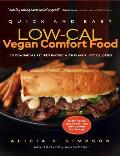 Quick & Easy Low Cal Vegan Comfort Food 150 Down Home Recipes Packed with Flavor Not Calories