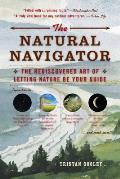 Natural Navigator A Watchful Explorers Guide to a Nearly Forgotten Skill