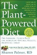 Plant Powered Diet The Lifelong Eating Plan for Achieving Optimal Health Beginning Today