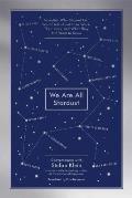 We Are All Stardust Informal...