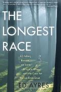 Longest Race A Lifelong Runner an Iconic Ultramarathon & the Case for Human Endurance