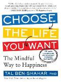 Choose the Life You Want The Mindful Way to Happiness