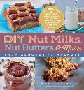 DIY Nut Milks Butters & More From Almonds to Walnuts