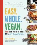 Easy Whole Vegan 100 Flavor Packed No Stress Recipes for Busy Families