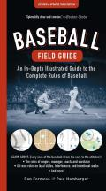 Baseball Field Guide An In Depth Illustrated Guide to the Complete Rules of Baseball