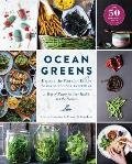 Ocean Greens: Explore the World of Edible Seaweed and Sea Vegetables: A Way of Eating for Your Health and the Planet S