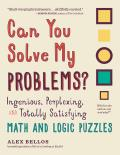 Can You Solve My Problems Ingenious Perplexing & Totally Satisfying Math & Logic Puzzles