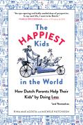 Happiest Kids in the World What Dutch Parents Can Teach Us about Raising Independent Well Adjusted Children