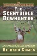 The Scentsible Bowhunter: A Detailed Guide on How to Use Attractor and Cover Scents to Lure Trophy Bucks Into Range