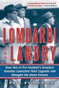 Lombardi & Landry How Two of Pro Footballs Greatest Coaches Launched Their Legends & Changed the Game Forever