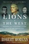 Lions of the West Heroes & Villains of the Westward Expansion