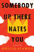 Somebody Up There Hates You A Novel