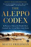 Aleppo Codex In Pursuit of One of the Worlds Most Coveted Sacred & Mysterious Books