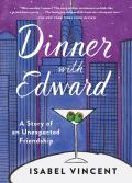 Dinner with Edward A Story of an Unexpected Friendship